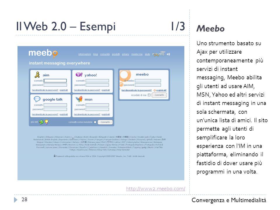 Meebo Uno strumento basato su Ajax per utilizzare contemporaneamente più servizi di instant messaging, Meebo abilita gli utenti ad usare AIM, MSN, Yahoo ed altri servizi di instant messaging in una sola schermata, con un unica lista di amici.