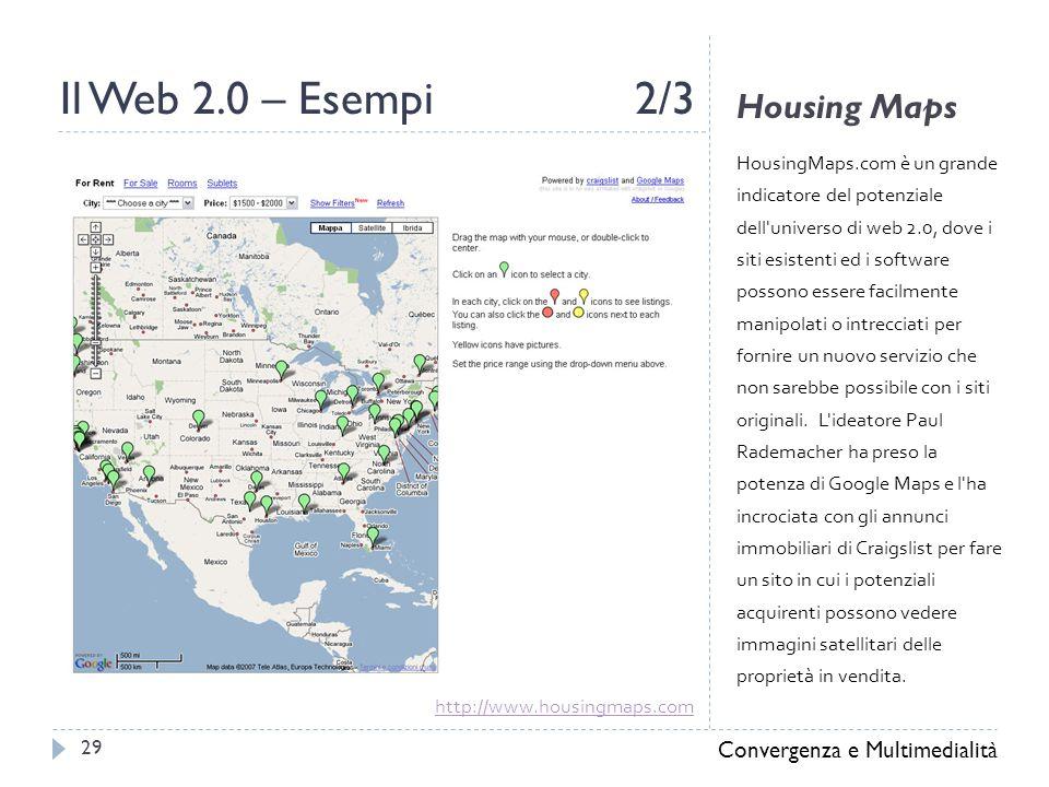 Housing Maps HousingMaps.com è un grande indicatore del potenziale dell universo di web 2.0, dove i siti esistenti ed i software possono essere facilmente manipolati o intrecciati per fornire un nuovo servizio che non sarebbe possibile con i siti originali.