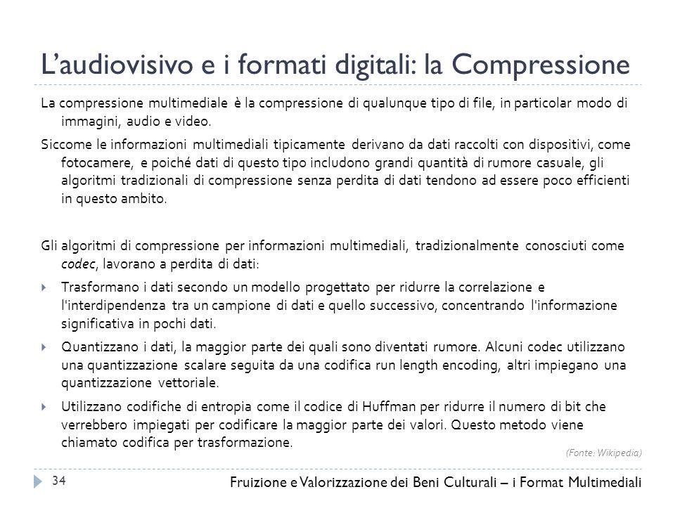 L'audiovisivo e i formati digitali: la Compressione La compressione multimediale è la compressione di qualunque tipo di file, in particolar modo di immagini, audio e video.