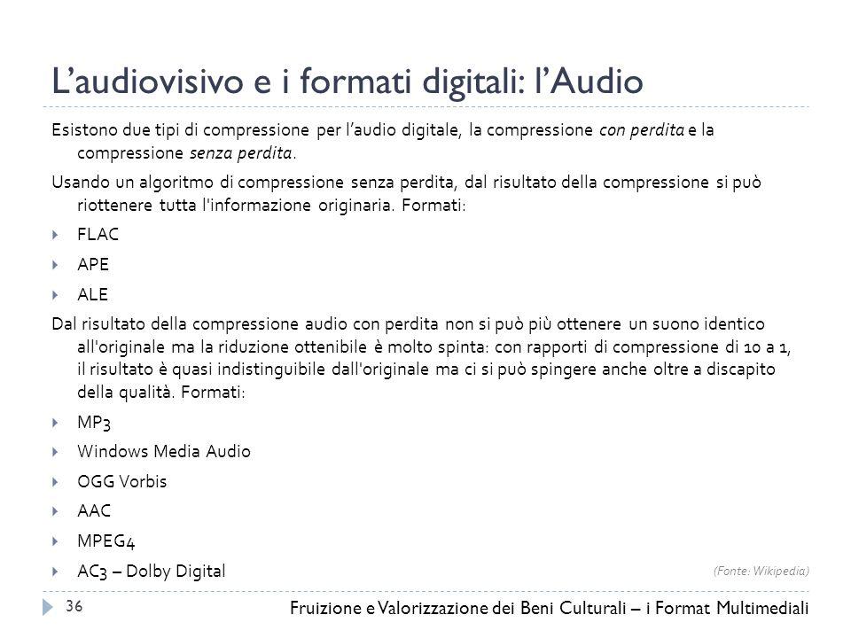 L'audiovisivo e i formati digitali: l'Audio Esistono due tipi di compressione per l'audio digitale, la compressione con perdita e la compressione senza perdita.