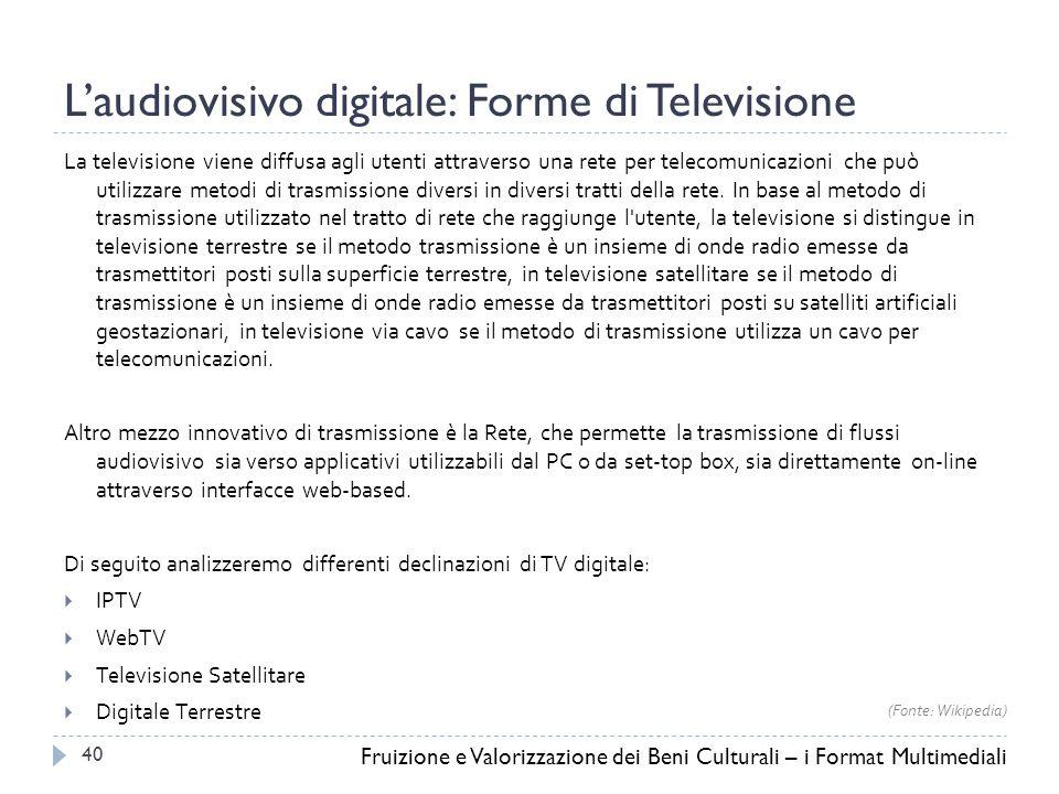 L'audiovisivo digitale: Forme di Televisione La televisione viene diffusa agli utenti attraverso una rete per telecomunicazioni che può utilizzare metodi di trasmissione diversi in diversi tratti della rete.