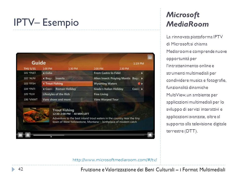 Microsoft MediaRoom La rinnovata piattaforma IPTV di Microsoft si chiama Mediaroom e comprende nuove opportunità per l intrattenimento online e strumenti multimediali per condividere musica e fotografie, funzionalità dinamiche MultiView, un ambiente per applicazioni multimediali per lo sviluppo di servizi interattivi e applicazioni avanzate, oltre al supporto alla televisione digitale terrestre (DTT).