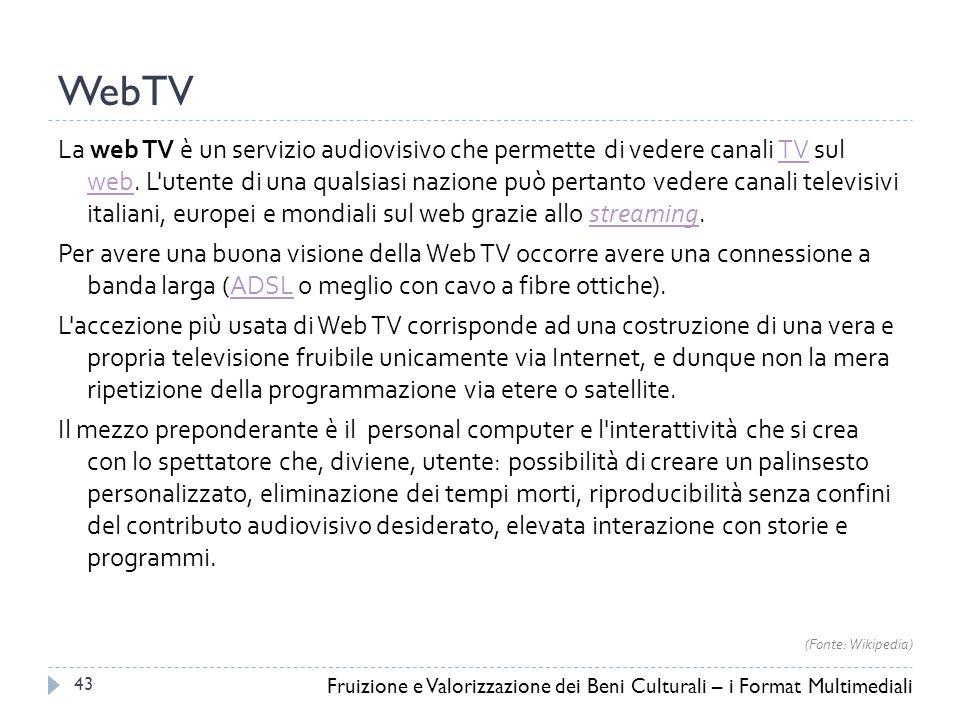 WebTV La web TV è un servizio audiovisivo che permette di vedere canali TV sul web.
