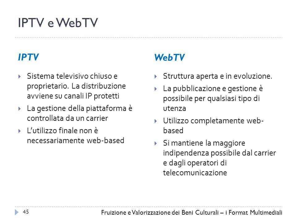 IPTV e WebTV IPTV WebTV 45  Sistema televisivo chiuso e proprietario.