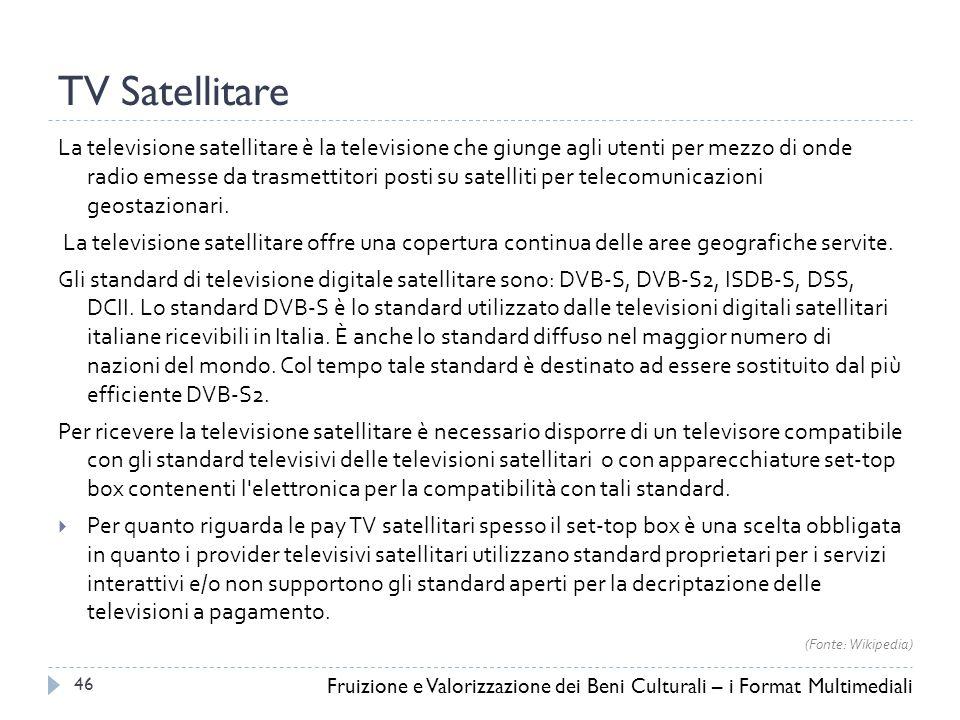 TV Satellitare La televisione satellitare è la televisione che giunge agli utenti per mezzo di onde radio emesse da trasmettitori posti su satelliti per telecomunicazioni geostazionari.