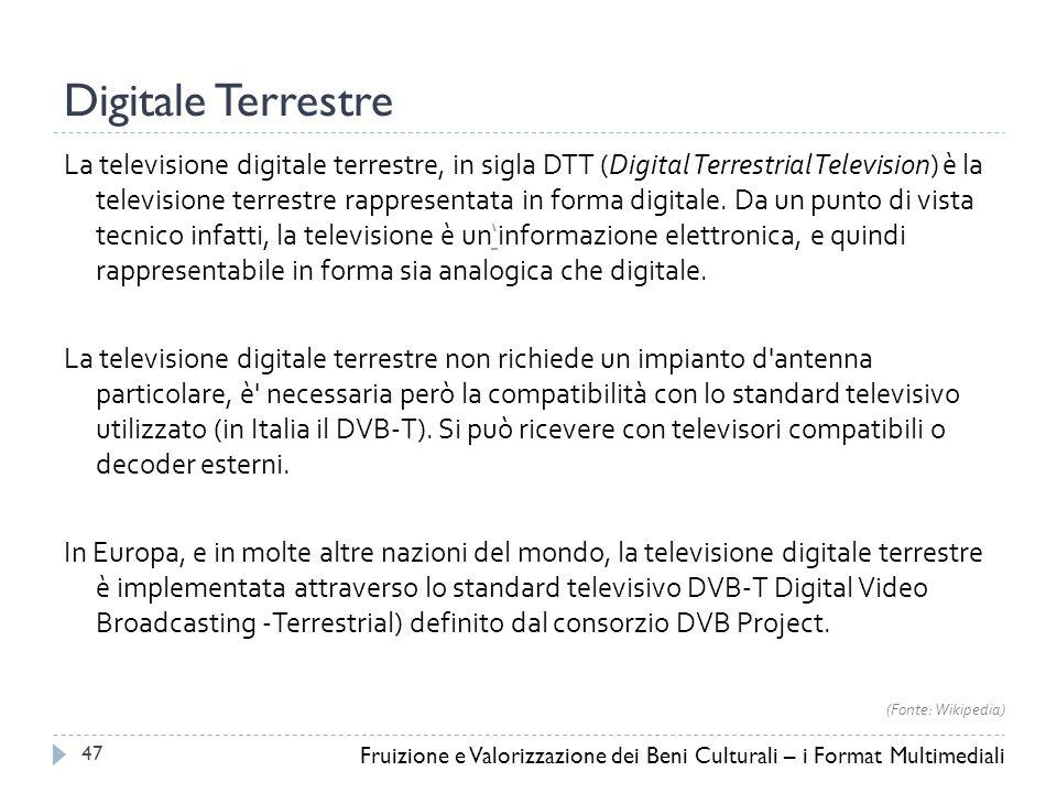 Digitale Terrestre La televisione digitale terrestre, in sigla DTT (Digital Terrestrial Television) è la televisione terrestre rappresentata in forma digitale.