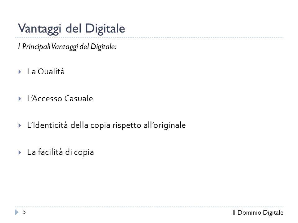 Vantaggi del Digitale I Principali Vantaggi del Digitale:  La Qualità  L'Accesso Casuale  L'Identicità della copia rispetto all'originale  La facilità di copia Il Dominio Digitale 5