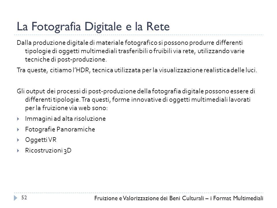 La Fotografia Digitale e la Rete Dalla produzione digitale di materiale fotografico si possono produrre differenti tipologie di oggetti multimediali trasferibili o fruibili via rete, utilizzando varie tecniche di post-produzione.