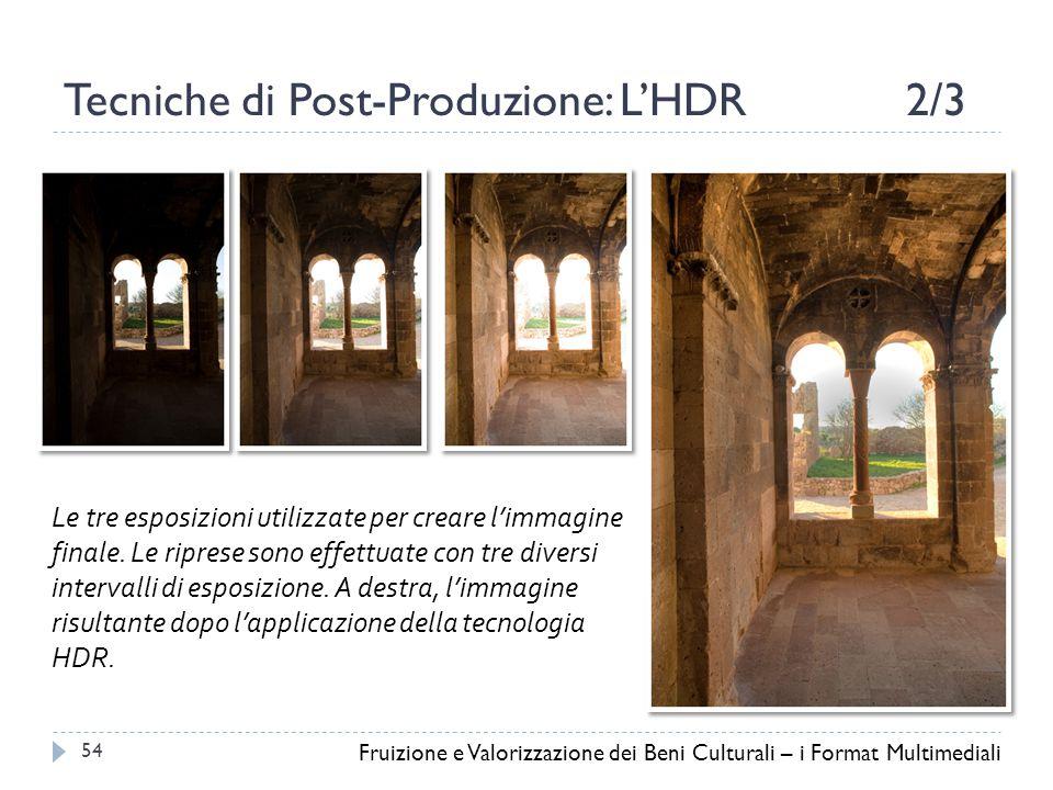 Tecniche di Post-Produzione: L'HDR2/3 Fruizione e Valorizzazione dei Beni Culturali – i Format Multimediali 54 Le tre esposizioni utilizzate per creare l'immagine finale.