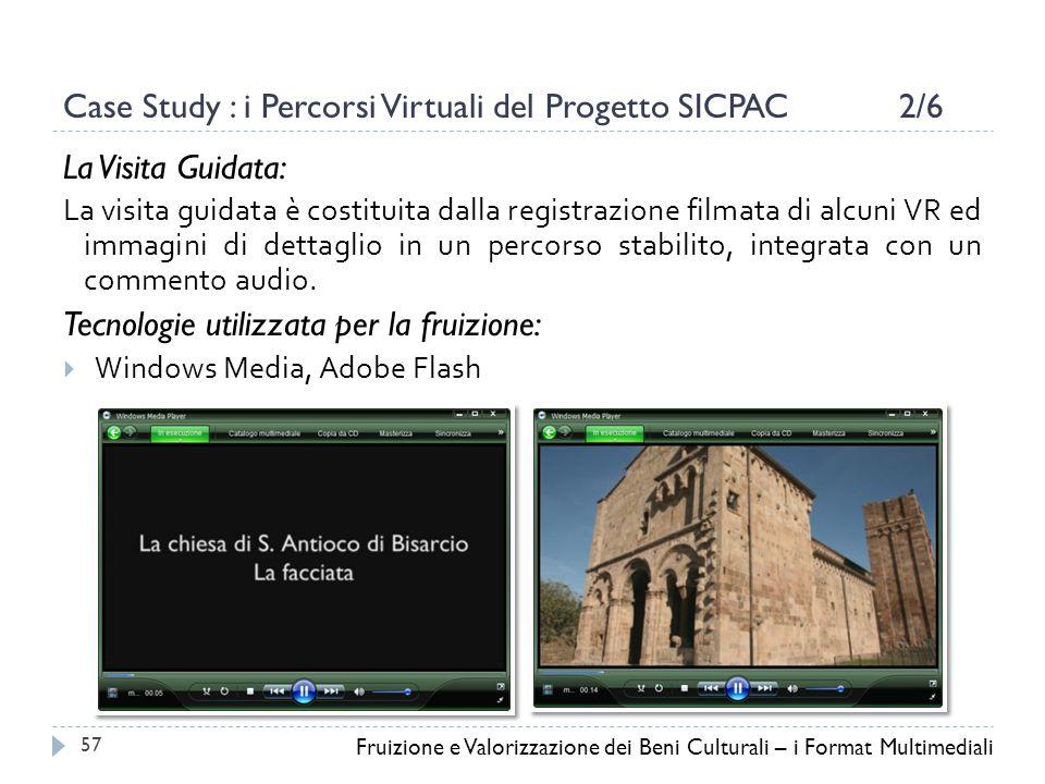Case Study : i Percorsi Virtuali del Progetto SICPAC 2/6 La Visita Guidata: La visita guidata è costituita dalla registrazione filmata di alcuni VR ed immagini di dettaglio in un percorso stabilito, integrata con un commento audio.