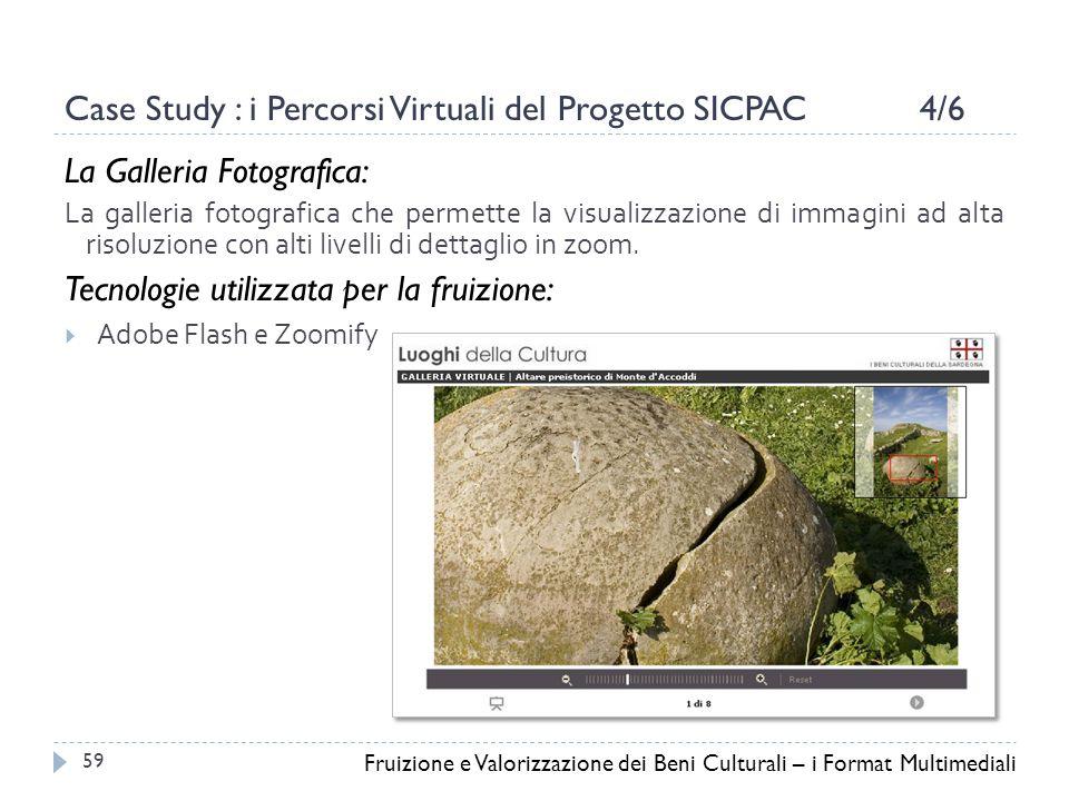 Case Study : i Percorsi Virtuali del Progetto SICPAC 4/6 La Galleria Fotografica: La galleria fotografica che permette la visualizzazione di immagini ad alta risoluzione con alti livelli di dettaglio in zoom.