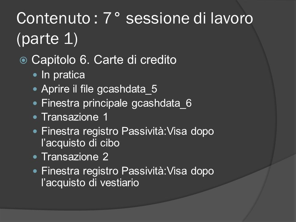 Contenuto : 7° sessione di lavoro (parte 1)  Capitolo 6. Carte di credito In pratica Aprire il file gcashdata_5 Finestra principale gcashdata_6 Trans