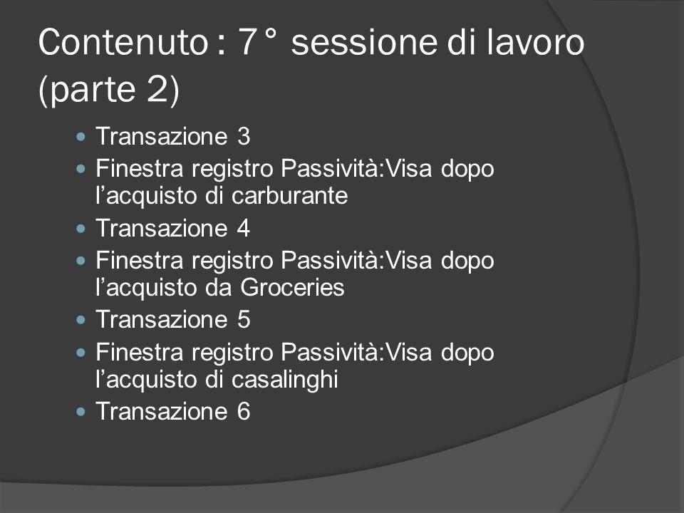 Contenuto : 7° sessione di lavoro (parte 2) Transazione 3 Finestra registro Passività:Visa dopo l'acquisto di carburante Transazione 4 Finestra regist