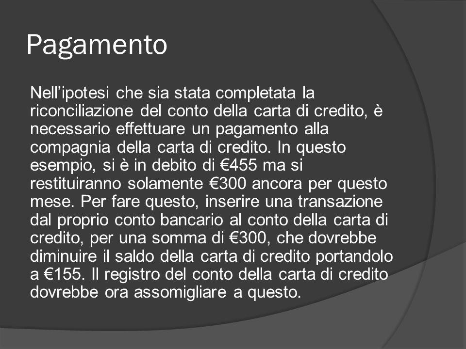 Pagamento Nell'ipotesi che sia stata completata la riconciliazione del conto della carta di credito, è necessario effettuare un pagamento alla compagnia della carta di credito.