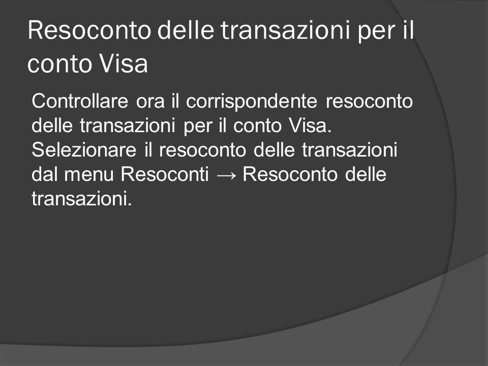 Resoconto delle transazioni per il conto Visa Controllare ora il corrispondente resoconto delle transazioni per il conto Visa. Selezionare il resocont