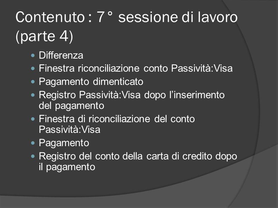 Contenuto : 7° sessione di lavoro (parte 4) Differenza Finestra riconciliazione conto Passività:Visa Pagamento dimenticato Registro Passività:Visa dop