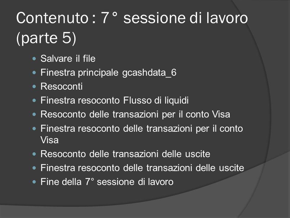 Contenuto : 7° sessione di lavoro (parte 5) Salvare il file Finestra principale gcashdata_6 Resoconti Finestra resoconto Flusso di liquidi Resoconto d
