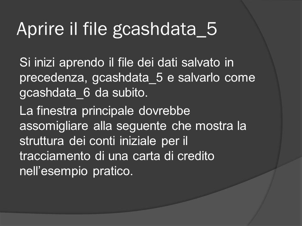 Aprire il file gcashdata_5 Si inizi aprendo il file dei dati salvato in precedenza, gcashdata_5 e salvarlo come gcashdata_6 da subito. La finestra pri