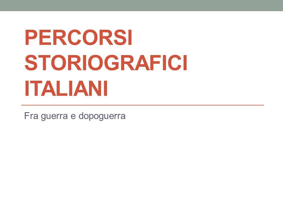 PERCORSI STORIOGRAFICI ITALIANI Fra guerra e dopoguerra