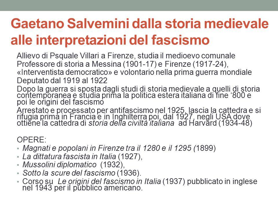 Gaetano Salvemini dalla storia medievale alle interpretazioni del fascismo Allievo di Psquale Villari a Firenze, studia il medioevo comunale Professor