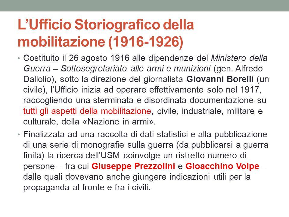L'Ufficio Storiografico della mobilitazione (1916-1926) Costituito il 26 agosto 1916 alle dipendenze del Ministero della Guerra – Sottosegretariato al