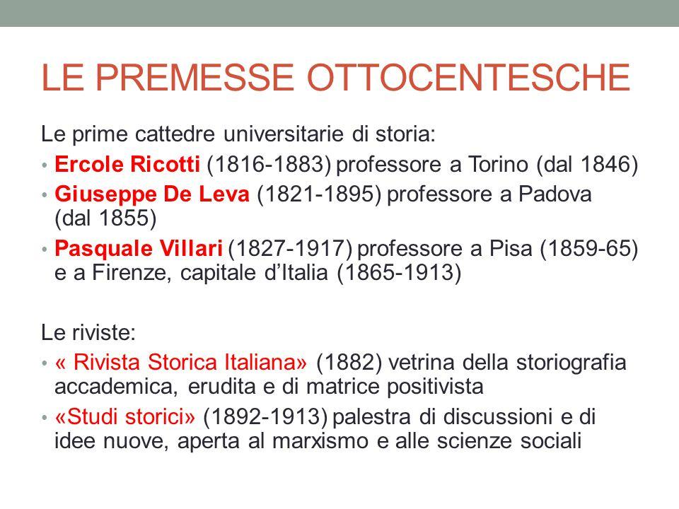 LE PREMESSE OTTOCENTESCHE Le prime cattedre universitarie di storia: Ercole Ricotti (1816-1883) professore a Torino (dal 1846) Giuseppe De Leva (1821-