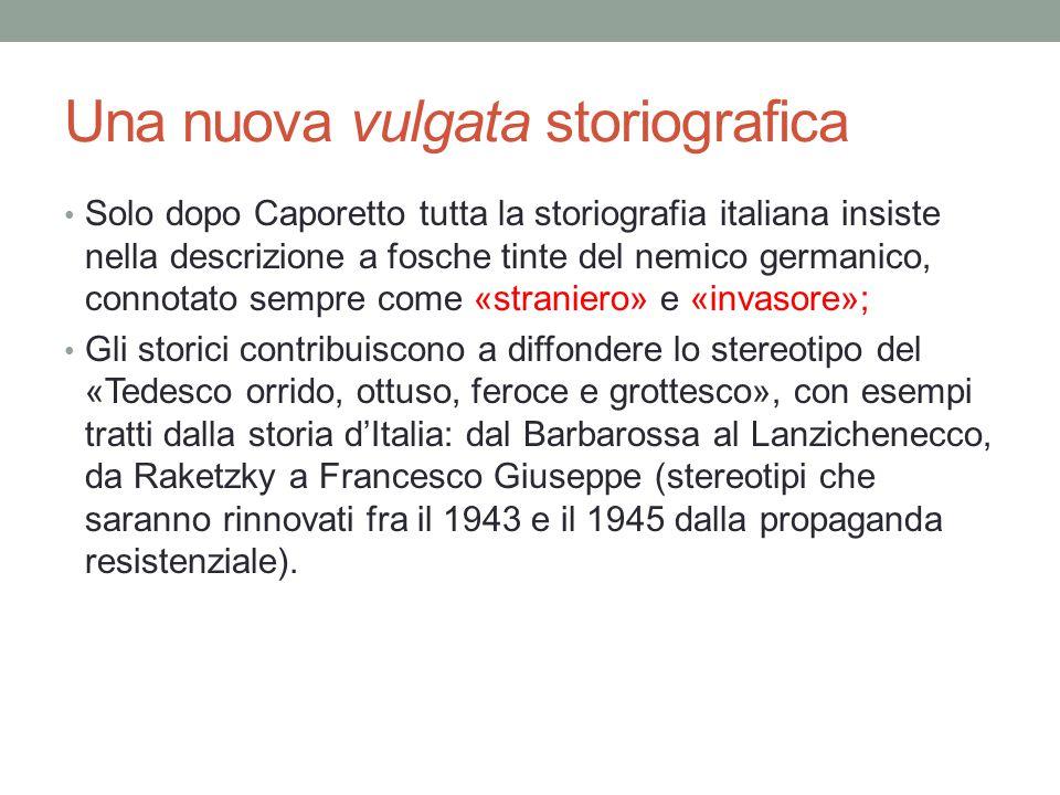 Una nuova vulgata storiografica Solo dopo Caporetto tutta la storiografia italiana insiste nella descrizione a fosche tinte del nemico germanico, conn