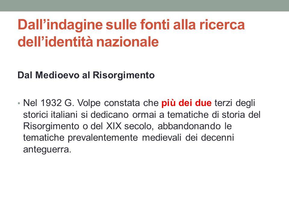 Dall'indagine sulle fonti alla ricerca dell'identità nazionale Dal Medioevo al Risorgimento Nel 1932 G. Volpe constata che più dei due terzi degli sto