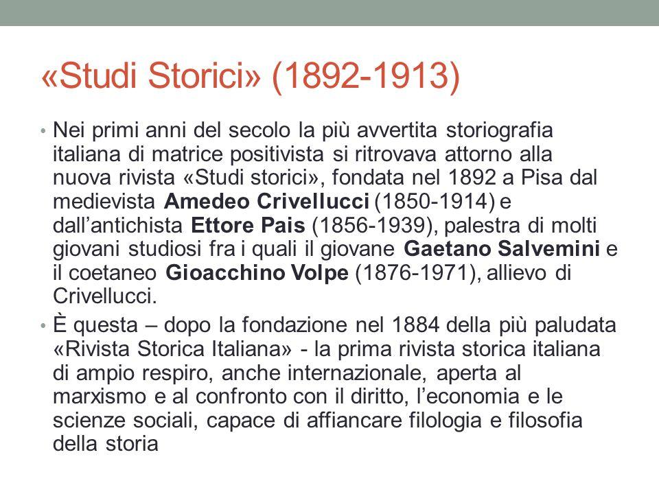 «Studi Storici» (1892-1913) Nei primi anni del secolo la più avvertita storiografia italiana di matrice positivista si ritrovava attorno alla nuova ri
