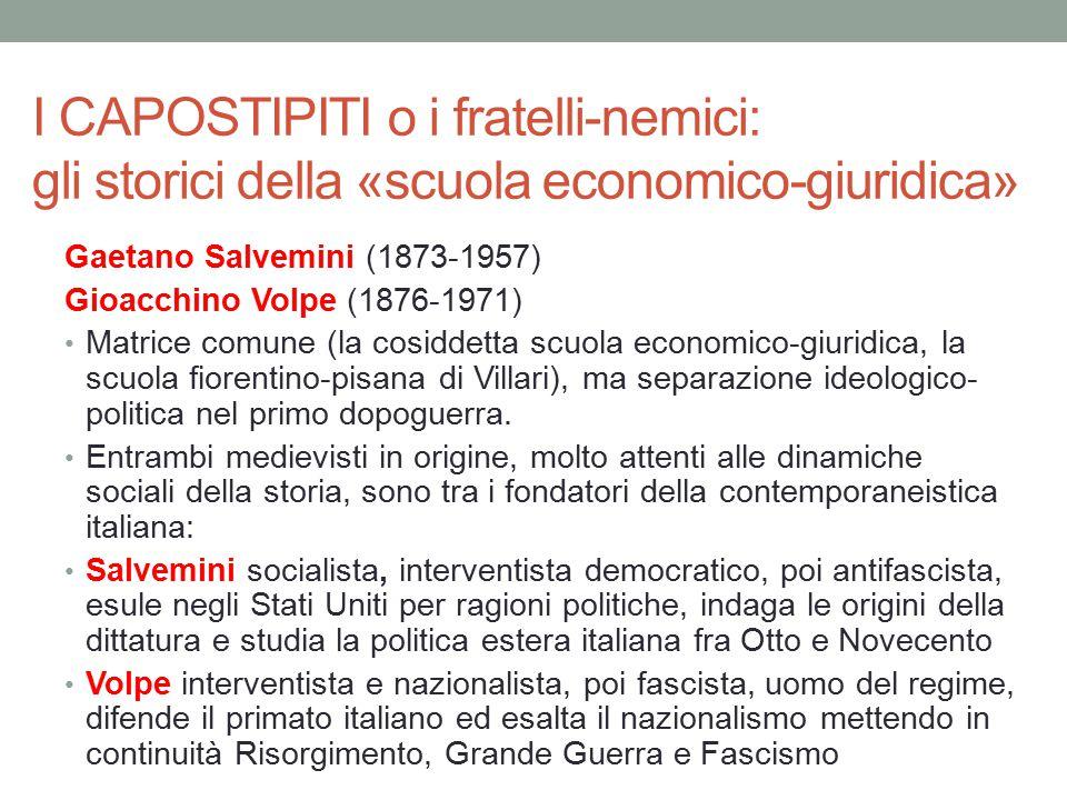 I CAPOSTIPITI o i fratelli-nemici: gli storici della «scuola economico-giuridica» Gaetano Salvemini (1873-1957) Gioacchino Volpe (1876-1971) Matrice c
