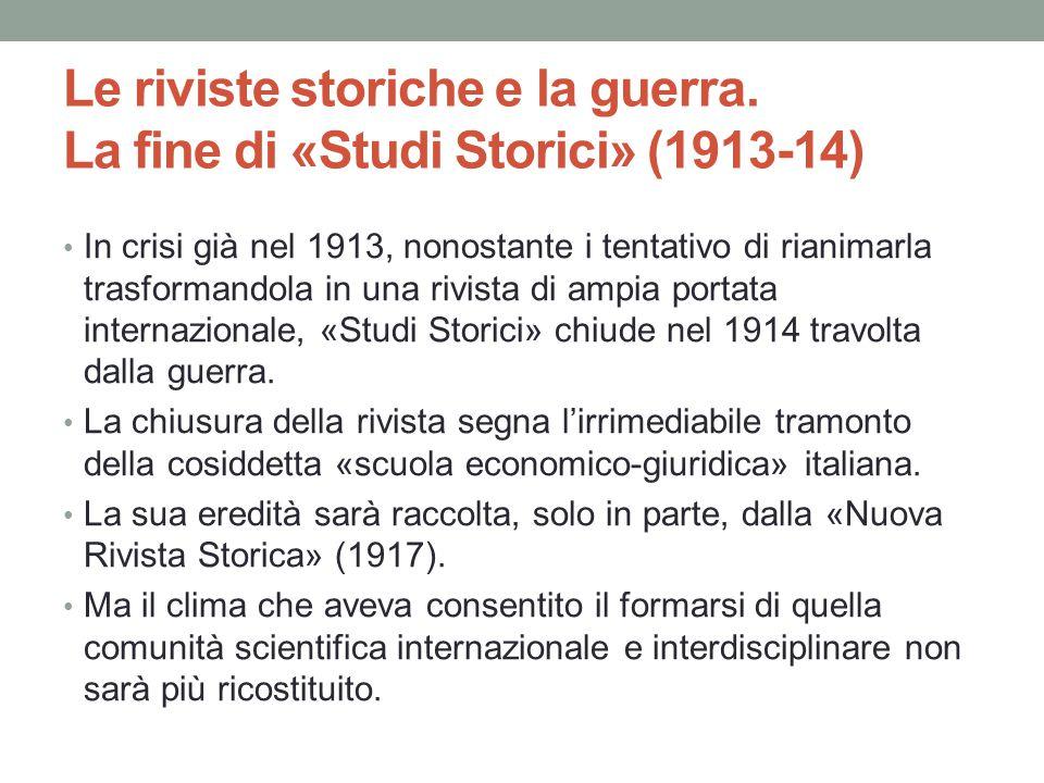 Le riviste storiche e la guerra. La fine di «Studi Storici» (1913-14) In crisi già nel 1913, nonostante i tentativo di rianimarla trasformandola in un