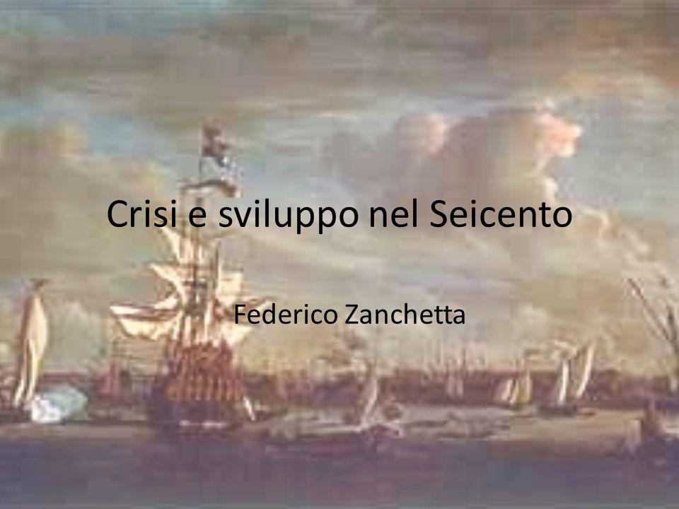 Crisi e sviluppo nel Seicento Federico Zanchetta