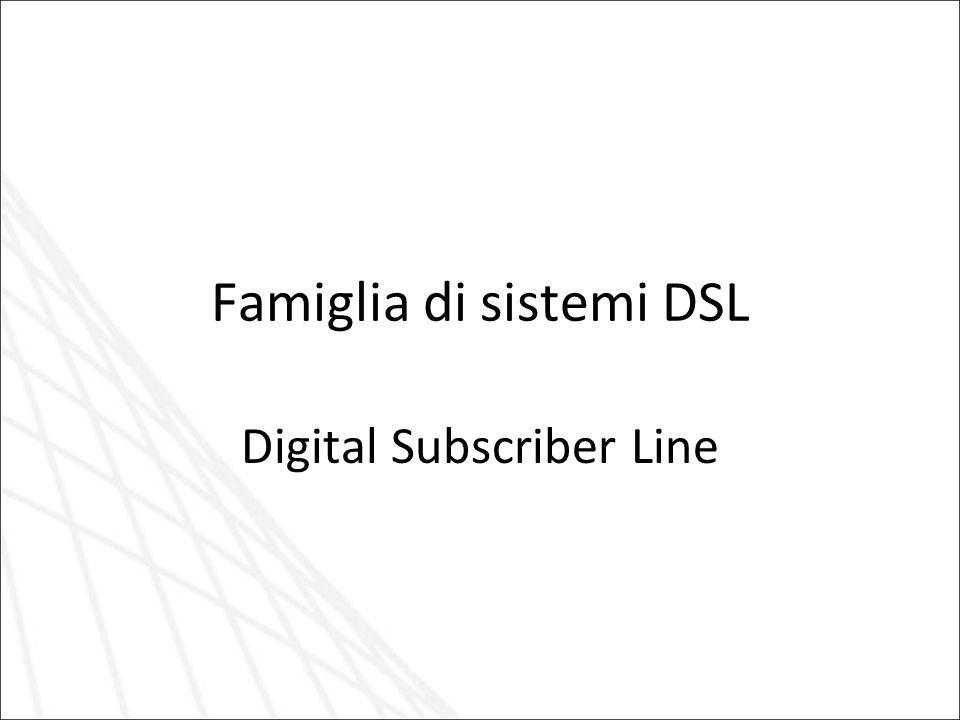 Famiglia di sistemi DSL Digital Subscriber Line