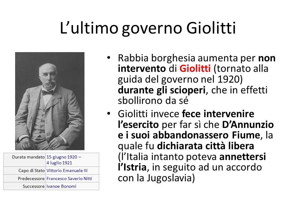 L'ultimo governo Giolitti Rabbia borghesia aumenta per non intervento di Giolitti (tornato alla guida del governo nel 1920) durante gli scioperi, che