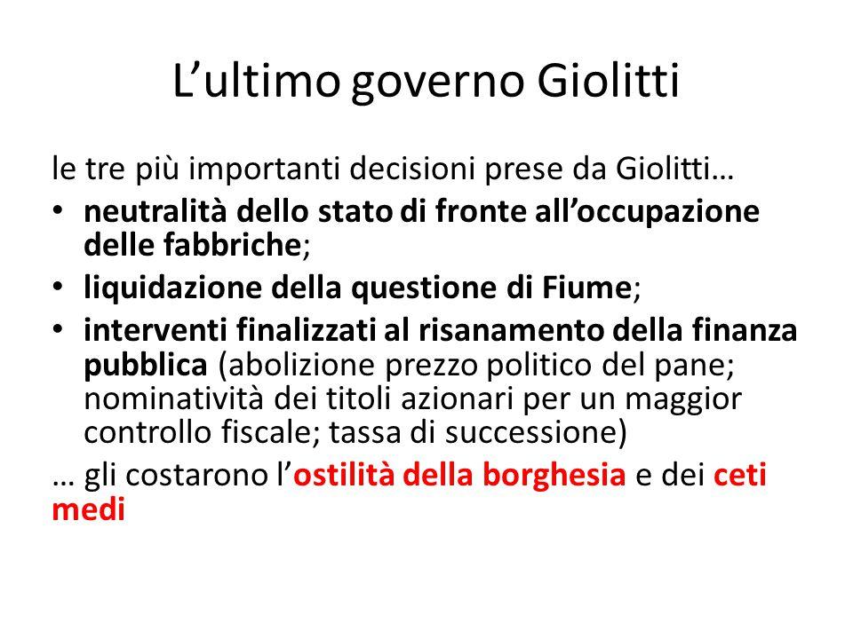 L'ultimo governo Giolitti le tre più importanti decisioni prese da Giolitti… neutralità dello stato di fronte all'occupazione delle fabbriche; liquida