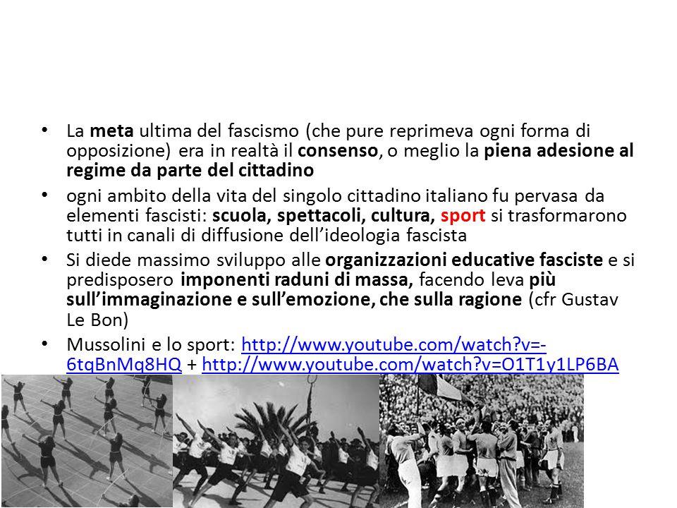 La meta ultima del fascismo (che pure reprimeva ogni forma di opposizione) era in realtà il consenso, o meglio la piena adesione al regime da parte de