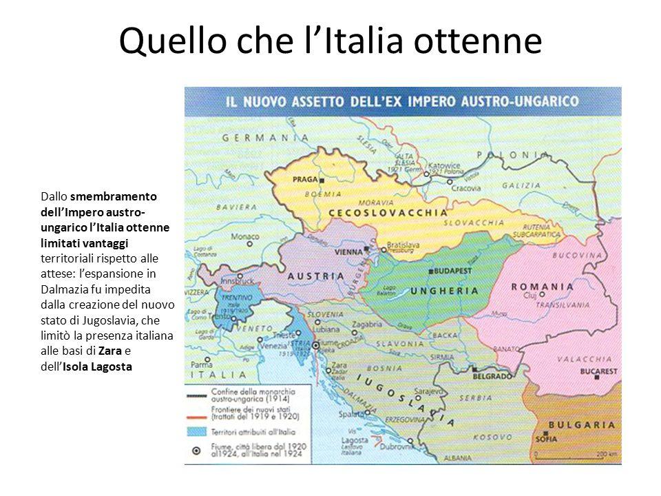 Quello che l'Italia ottenne Dallo smembramento dell'Impero austro- ungarico l'Italia ottenne limitati vantaggi territoriali rispetto alle attese: l'es