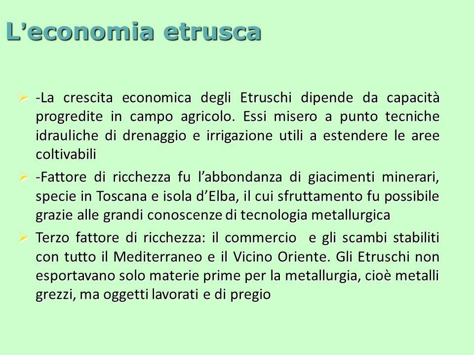  -La crescita economica degli Etruschi dipende da capacità progredite in campo agricolo.