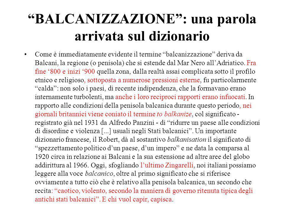 """""""BALCANIZZAZIONE"""": una parola arrivata sul dizionario Come è immediatamente evidente il termine """"balcanizzazione"""" deriva da Balcani, la regione (o pen"""