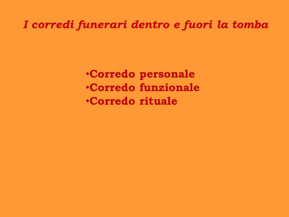 I corredi funerari dentro e fuori la tomba Corredo personale Corredo funzionale Corredo rituale