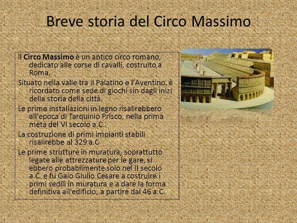Breve storia del Circo Massimo ll Circo Massimo è un antico circo romano, dedicato alle corse di cavalli, costruito a Roma. Situato nella valle tra il