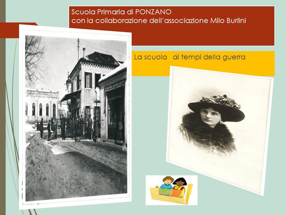 Scuola Primaria di PONZANO con la collaborazione dell'associazione Milo Burlini  La scuola ai tempi della guerra