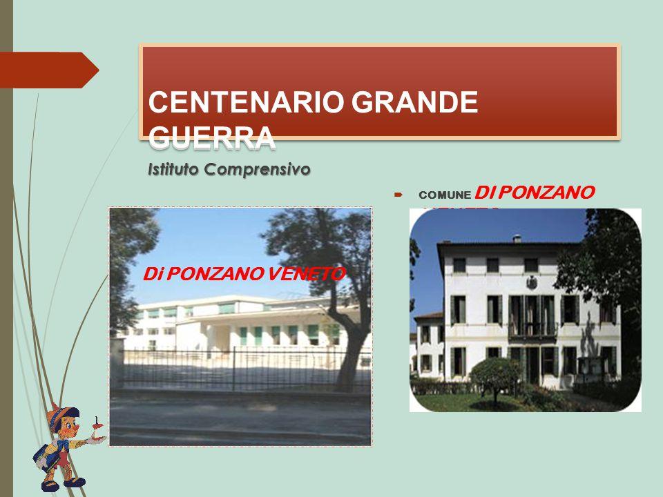 CENTENARIO GRANDE GUERRA  COMUNE DI PONZANO VENETO CENTENARIO GRANDE GUERRA Di PONZANO VENETO Istituto Comprensivo