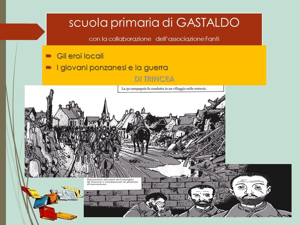 scuola primaria di GASTALDO con la collaborazione dell'associazione Fanti  Gli eroi locali  I giovani ponzanesi e la guerra DI TRINCEA