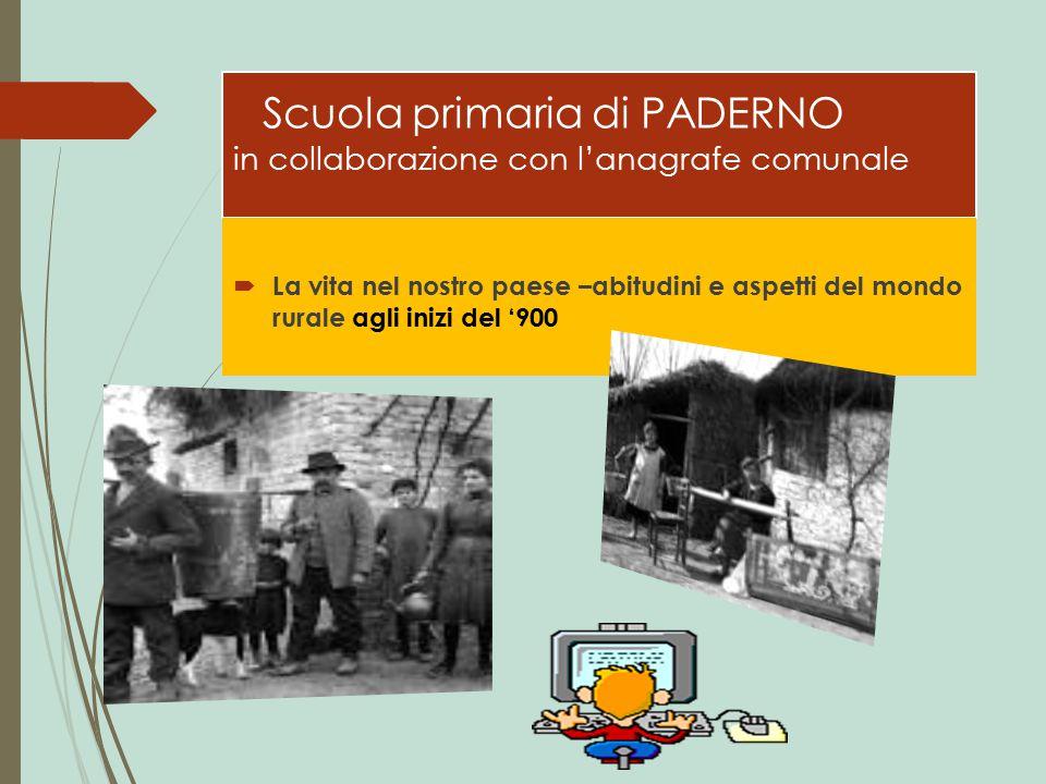 Scuola primaria di PADERNO in collaborazione con l'anagrafe comunale  La vita nel nostro paese –abitudini e aspetti del mondo rurale agli inizi del '900