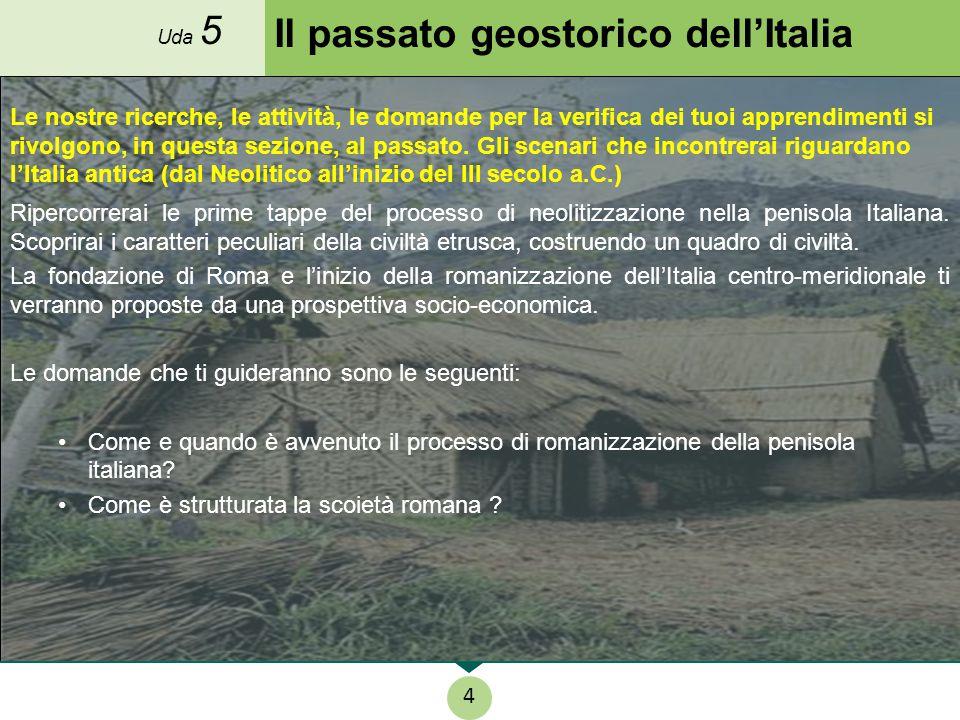 Il passato geostorico dell'Italia Le nostre ricerche, le attività, le domande per la verifica dei tuoi apprendimenti si rivolgono, in questa sezione,