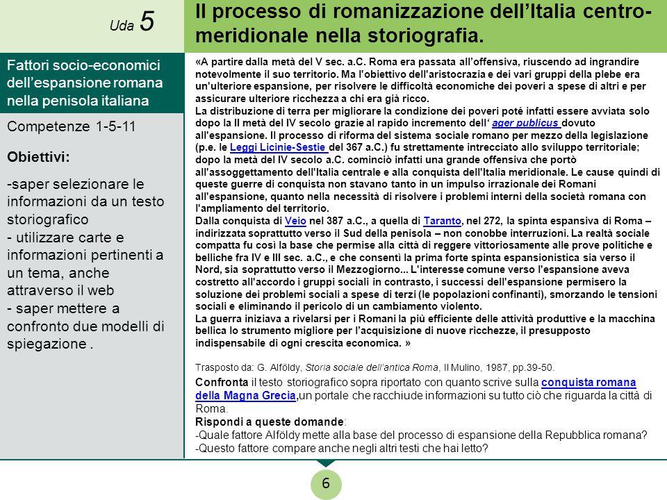 Il processo di romanizzazione dell'Italia centro- meridionale nella storiografia. Competenze 1-5-11 Obiettivi: -saper selezionare le informazioni da u