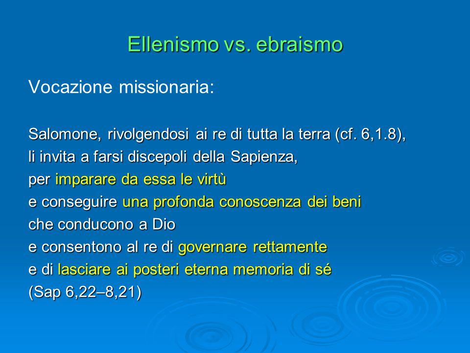 Ellenismo vs. ebraismo Vocazione missionaria: Salomone, rivolgendosi ai re di tutta la terra (cf.