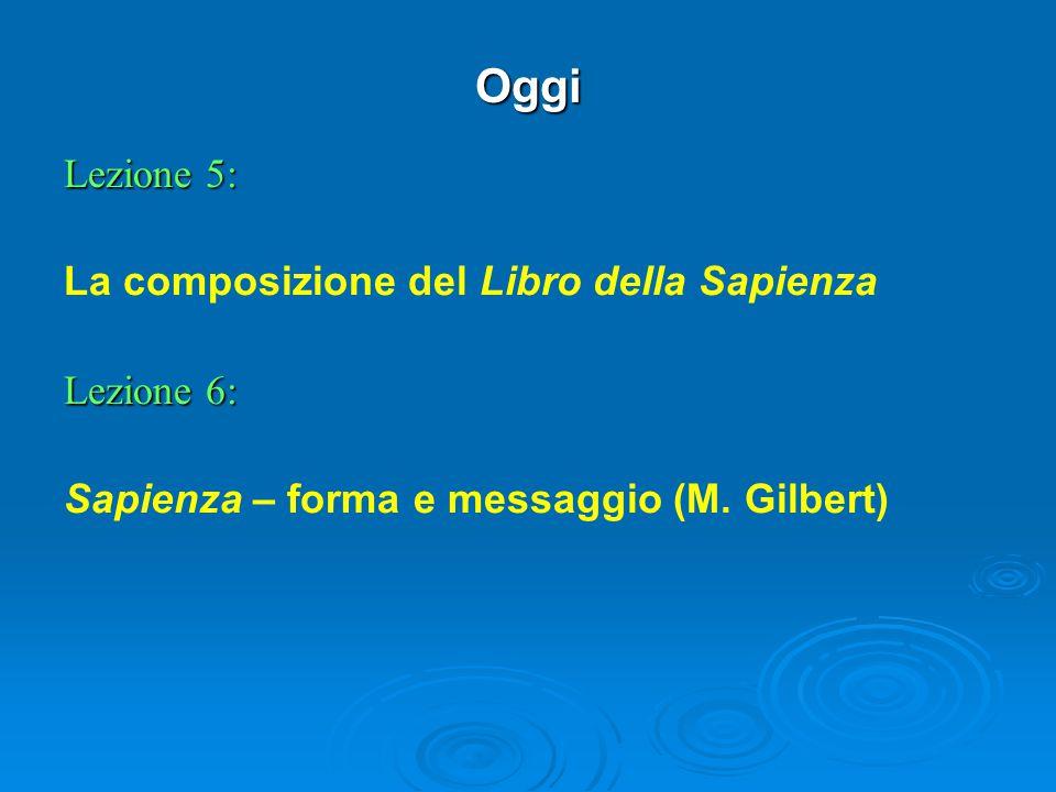 Oggi Lezione 5: La composizione del Libro della Sapienza Lezione 6: Sapienza – forma e messaggio (M.