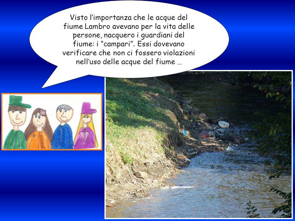 """Visto l'importanza che le acque del fiume Lambro avevano per la vita delle persone, nacquero i guardiani del fiume: i """"campari"""". Essi dovevano verific"""